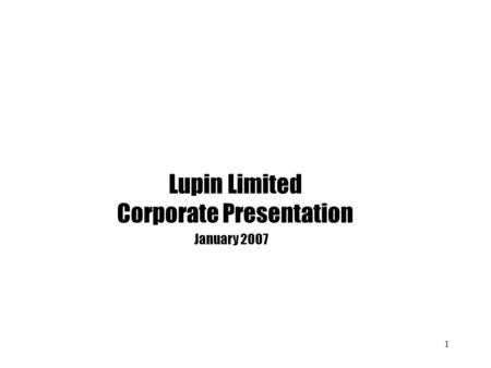 1 Lupin Limited Corporate Presentation January 2007.