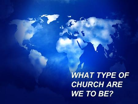 WHAT TYPE OF CHURCH ARE WE TO BE?. END TIMES? WE ARE TO BE A CHURCH THAT LOVES JESUS!