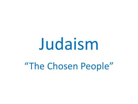 "Judaism ""The Chosen People"". About 14 million Jews."