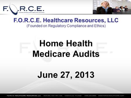 Home Health Medicare Audits June 27, 2013 F.O.R.C.E. Healthcare Resources, LLC (Founded on Regulatory Compliance and Ethics)