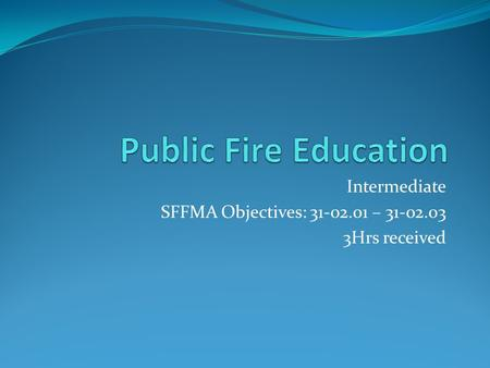 Intermediate SFFMA Objectives: 31-02.01 – 31-02.03 3Hrs received.