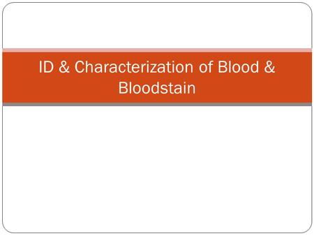 ID & Characterization of Blood & Bloodstain. BEFORE DNA THERE WAS: SEROLOGY.