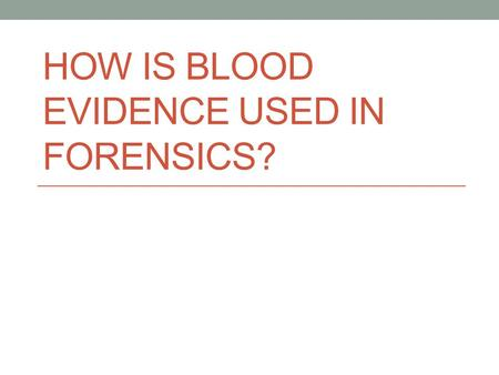 HOW IS BLOOD EVIDENCE USED IN FORENSICS?. How blood evidence is collected Blood pool –collect with gauze pad or clear cotton. Let air dry and refrigerate.