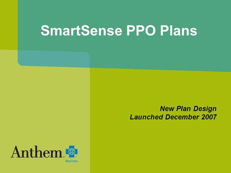 SmartSense PPO Plans New Plan Design Launched December 2007.
