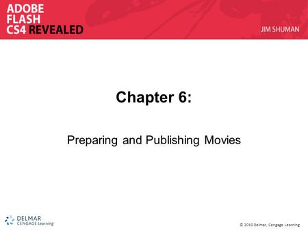 © 2010 Delmar, Cengage Learning Chapter 6: Preparing and Publishing Movies.