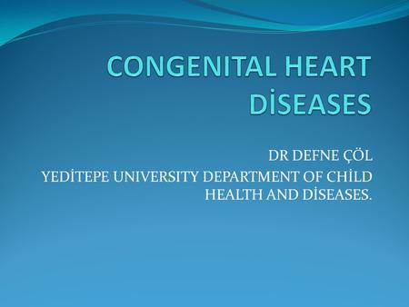 DR DEFNE ÇÖL YEDİTEPE UNIVERSITY DEPARTMENT OF CHİLD HEALTH AND DİSEASES.