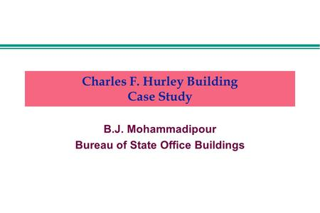 Charles F. Hurley Building Case Study B.J. Mohammadipour Bureau of State Office Buildings.