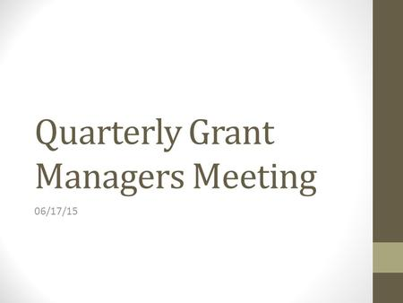 Quarterly Grant Managers Meeting 06/17/15. Agenda Introduce Call in Guests Karl Leif Bates - New Research Website Michelle Rigsbee - Update on Closeout.