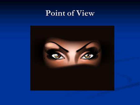 Point of View. Point of View is the perspective from which a story is told from. Point of View is the perspective from which a story is told from. There.