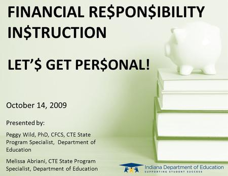 October 14, 2009 Presented by: Peggy Wild, PhD, CFCS, CTE State Program Specialist, Department of Education Melissa Abriani, CTE State Program Specialist,