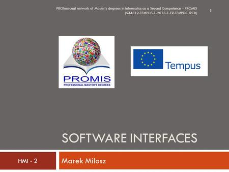 SOFTWARE INTERFACES Marek Milosz PROfessional network of Master's degrees in Informatics as a Second Competence – PROMIS (544319-TEMPUS-1-2013-1-FR-TEMPUS-JPCR)