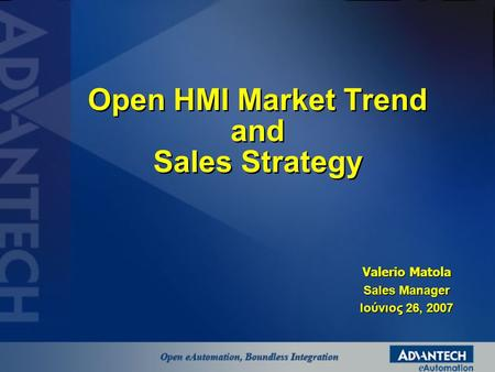 Open HMI Market Trend and Sales Strategy Valerio Matola Sales Manager Ιούνιος 26, 2007.