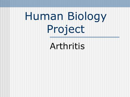 Human Biology Project Arthritis. What is arthritis? Arthritis related joint problems include pain, stiffness, inflammation and damage to joint cartilage.
