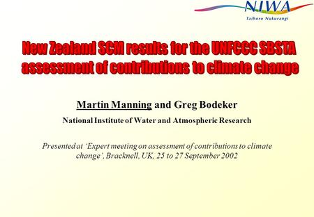 Martin Manning and Greg Bodeker National Institute of Water and Atmospheric Research Presented at 'Expert meeting on assessment of contributions to climate.