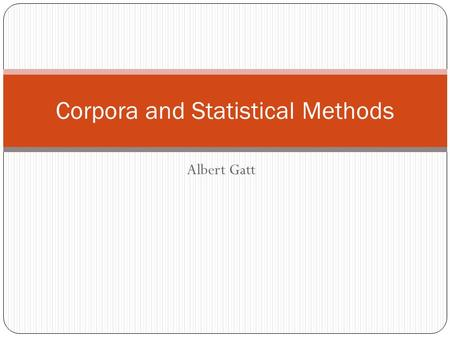 Albert Gatt Corpora and Statistical Methods. Probability distributions Part 2.