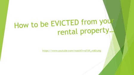 How to be EVICTED from your rental property… https://www.youtube.com/watch?v=aTXP_m8DuMg.