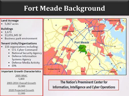 130617 1 Fort Meade Background Important Growth Characteristics 2005 BRAC 5,800 2003-2014 Overall Growth 20,000 2020 Projected Growth 12,000.