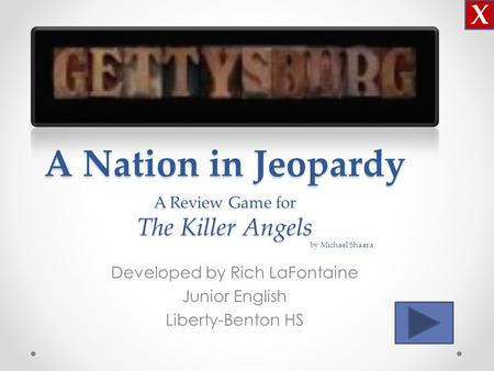 A Nation in Jeopardy The Killer Angels A Nation in Jeopardy A Review Game for The Killer Angels Developed by Rich LaFontaine Junior English Liberty-Benton.