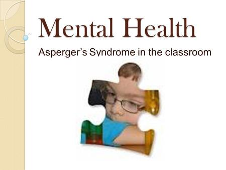 Mental Health Asperger's Syndrome in the classroom.