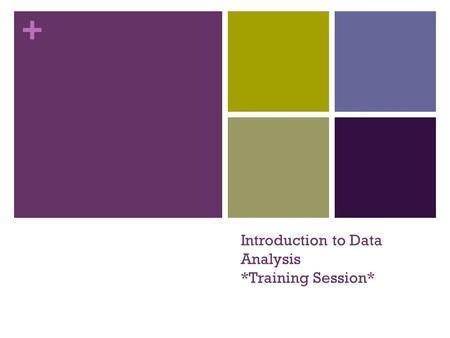 Introduction to Data Analysis *Training Session*
