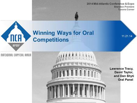 11.21.14 Winning Ways for Oral Competitions 2014 Mid-Atlantic Conference & Expo Sheraton Premiere Tysons Corner Lawrence Tracy, David Taylor, and Dan Shyti.