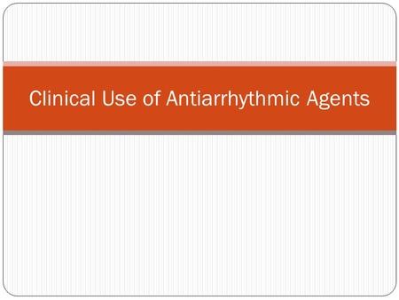 Clinical Use of Antiarrhythmic Agents