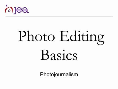 Photo Editing Basics Photojournalism. IMPORTANT! ALWAYS make a copy before editing. Never work on your original.
