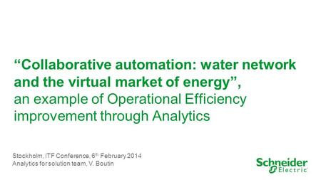"""Collaborative automation: water network and the virtual market of energy"", an example of Operational Efficiency improvement through Analytics Stockholm,"