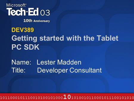 DEV389 Getting started with the Tablet PC SDK Name: Lester Madden Title: Developer Consultant.