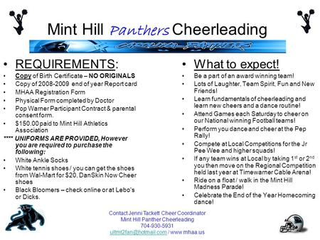Mint Hill Panthers Cheerleading REQUIREMENTS: Copy of Birth Certificate – NO ORIGINALS Copy of 2008-2009 end of year Report card MHAA Registration Form.