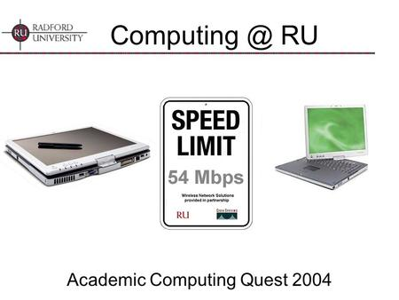RU Academic Computing Quest 2004. 2 What are we going to cover? Wireless Network Microsoft Campus Agreement Tablet PCs – What are they? Computer.