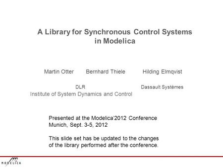 A Library for Synchronous Control Systems in Modelica Martin Otter Bernhard Thiele Hilding Elmqvist DLR Dassault Systèmes Institute of System Dynamics.