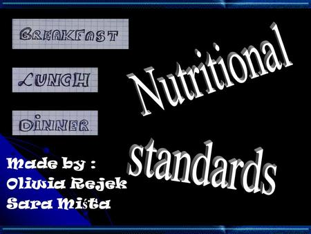 Made by : Oliwia Rejek Sara Mi ś ta. Nutritional Standards are the amount of dietary energy and essential nutrients which we should eat during one day.