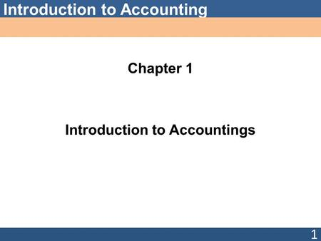 Introduction to Accounting Chapter 1 Introduction to Accountings 1.