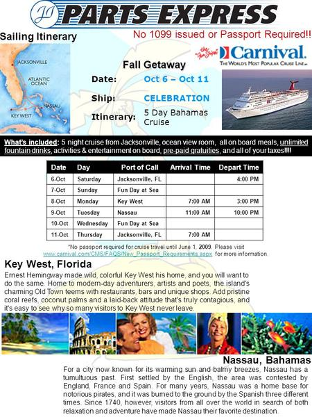 Date: Ship: Oct 6 – Oct 11 CELEBRATION Itinerary: 5 Day Bahamas Cruise Key West, Florida Nassau, Bahamas Sailing Itinerary Fall Getaway What's included: