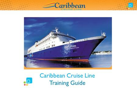 Caribbean Cruise Line Training Guide. Training Guide Overview 2  This document will provide you with overview and background information on the Caribbean.