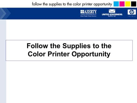 Follow the Supplies to the Color Printer Opportunity.