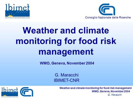 Weather and climate monitoring for food risk management G. Maracchi WMO, Geneva, November 2004 Weather and climate monitoring for food risk management.