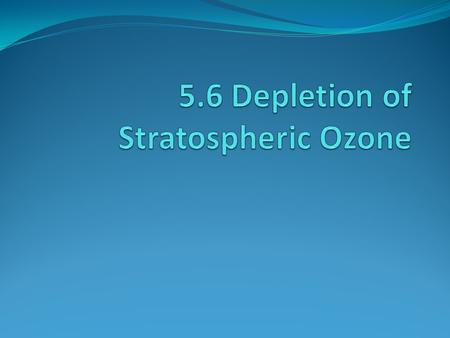 Depletion of Ozone Composition of Atmosphere Troposphere 0-12km thick; 75% of all gases in atmosphere; All weather happens here; Temperature falls with.