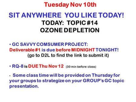 SIT ANYWHERE YOU LIKE TODAY! TODAY: TOPIC #14 OZONE DEPLETION Tuesday Nov 10th GC SAVVY COMSUMER PROJECT: Deliverable #1 is due before MIDNIGHT TONIGHT!