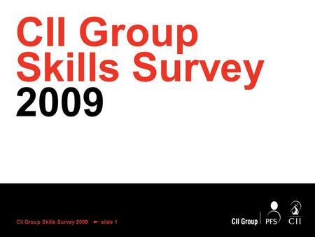 CII Group Skills Survey 2009 slide 1 CII Group Skills Survey 2009.