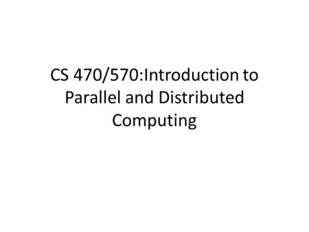 CS 470/570:Introduction to Parallel and Distributed Computing.