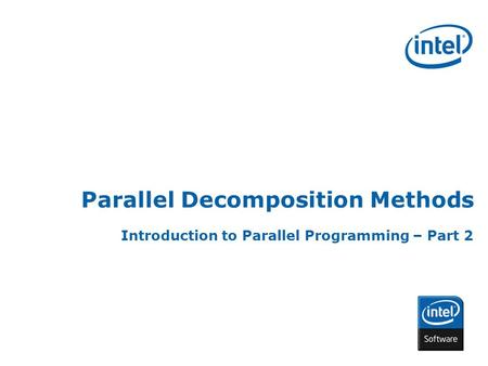 INTEL CONFIDENTIAL Parallel Decomposition Methods Introduction to Parallel Programming – Part 2.