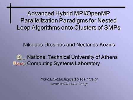 Advanced Hybrid MPI/OpenMP Parallelization Paradigms for Nested Loop Algorithms onto Clusters of SMPs Nikolaos Drosinos and Nectarios Koziris National.