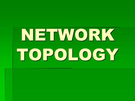 NETWORK TOPOLOGY. WHAT IS NETWORK TOPOLOGY?  Network Topology is the shape or physical layout of the network. This is how the computers and other devices.