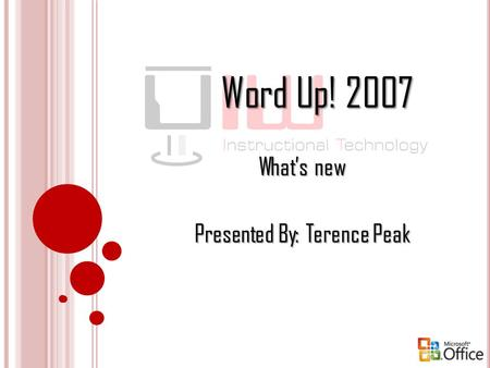 Word Up! 2007 What's new Presented By: Terence Peak.