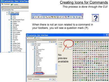 1 Creating Icons for Commands When there is not an icon related to a command in your toolbars, you will see a question mark (?). No preview available …