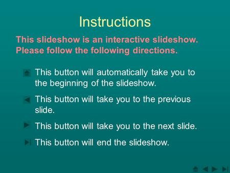 This button will automatically take you to the beginning of the slideshow. This button will take you to the previous slide. This button will take you to.