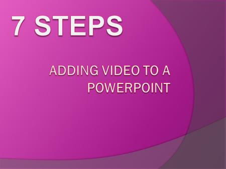 Adding Video to a PowerPoint With this presentation you will learn how to add a video clip to a PowerPoint slide. When adding video to a PowerPoint it.