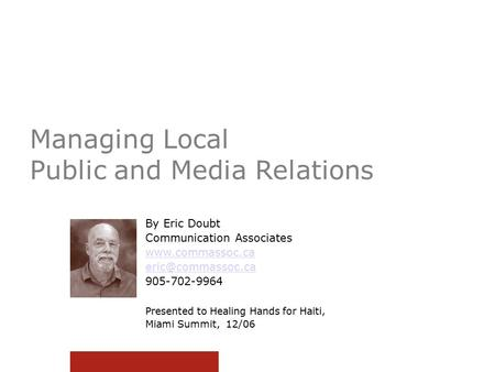 Managing Local Public and Media Relations By Eric Doubt Communication Associates  905-702-9964 Presented to Healing Hands.